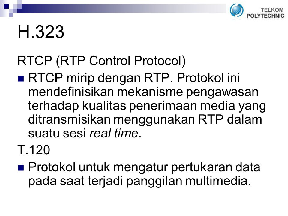 H.323 RTCP (RTP Control Protocol) RTCP mirip dengan RTP.