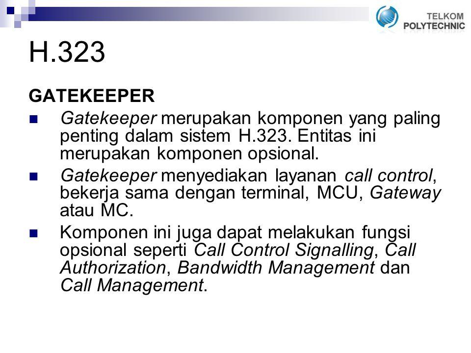 H.323 GATEKEEPER Gatekeeper merupakan komponen yang paling penting dalam sistem H.323.
