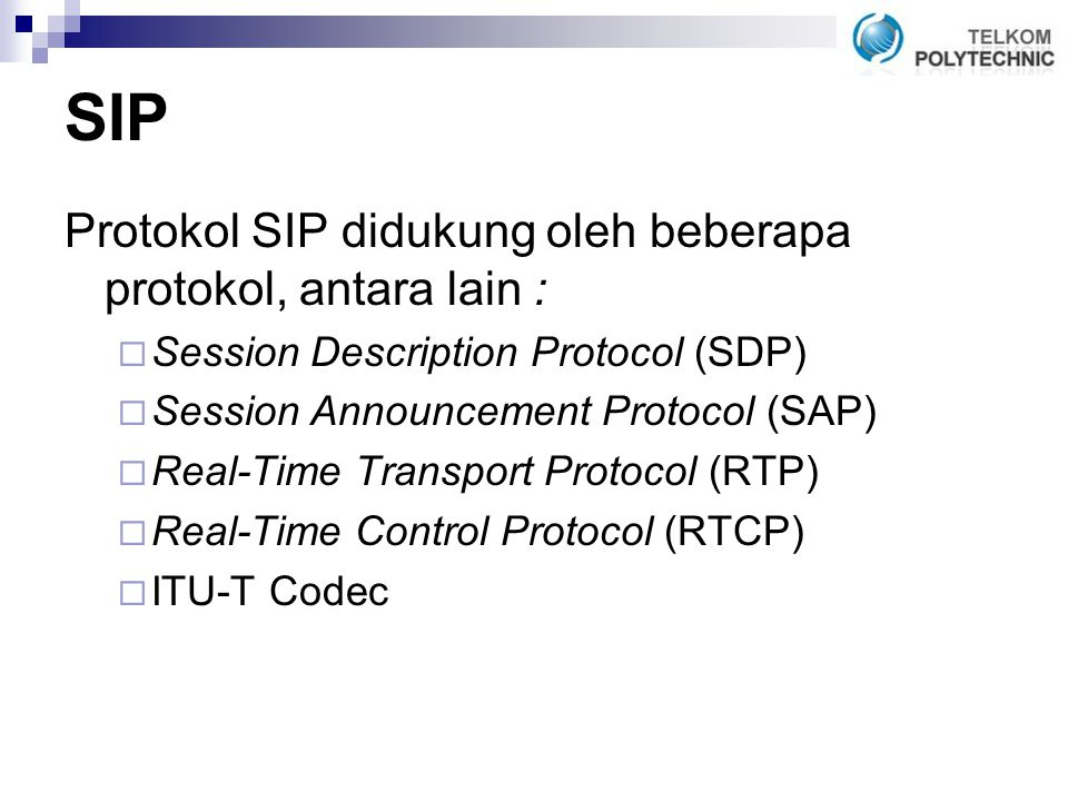 SIP Protokol SIP didukung oleh beberapa protokol, antara lain :  Session Description Protocol (SDP)  Session Announcement Protocol (SAP)  Real-Time