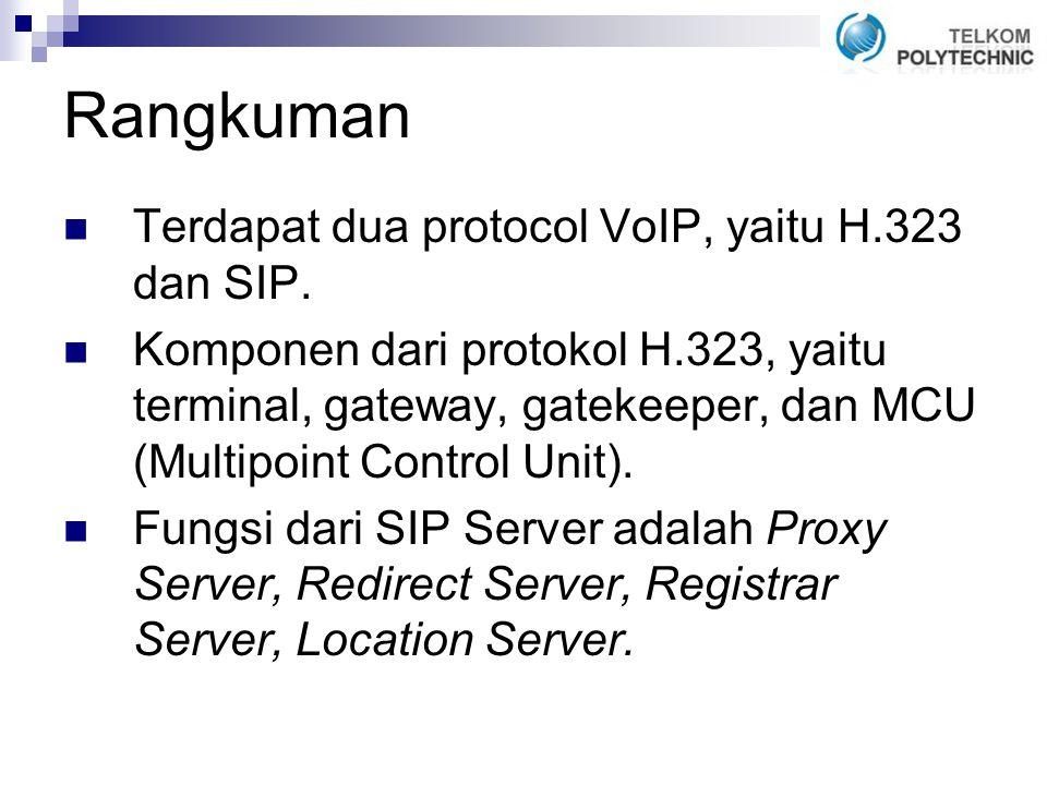 Rangkuman Terdapat dua protocol VoIP, yaitu H.323 dan SIP.