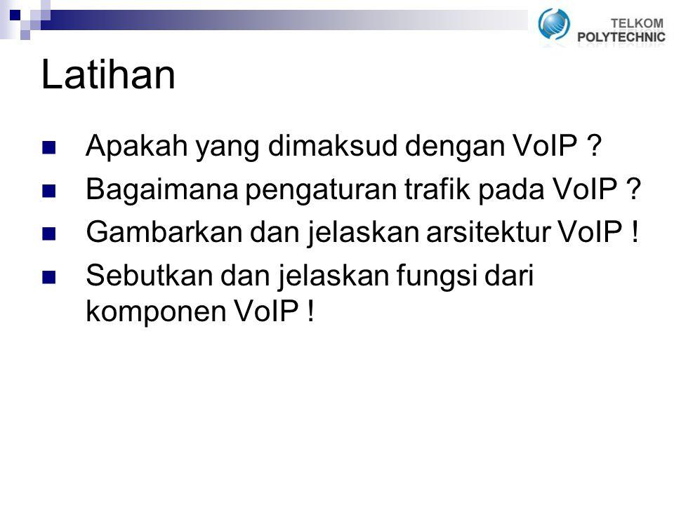 Latihan Apakah yang dimaksud dengan VoIP .Bagaimana pengaturan trafik pada VoIP .