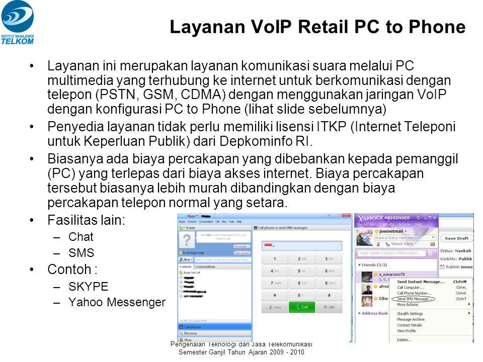 SM341073 Pengenalan Teknologi dan Jasa Telekomunikasi Semester Ganjil Tahun Ajaran 2009 - 2010 Layanan VoIP Retail Phone to Phone Layanan ini merupaka