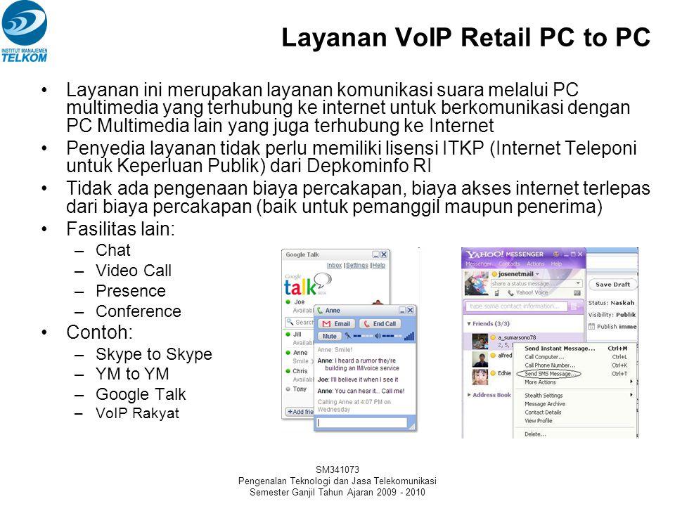 SM341073 Pengenalan Teknologi dan Jasa Telekomunikasi Semester Ganjil Tahun Ajaran 2009 - 2010 Layanan VoIP Retail PC to Phone Layanan ini merupakan l