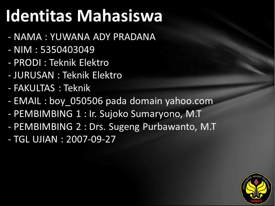 Identitas Mahasiswa - NAMA : YUWANA ADY PRADANA - NIM : 5350403049 - PRODI : Teknik Elektro - JURUSAN : Teknik Elektro - FAKULTAS : Teknik - EMAIL : b