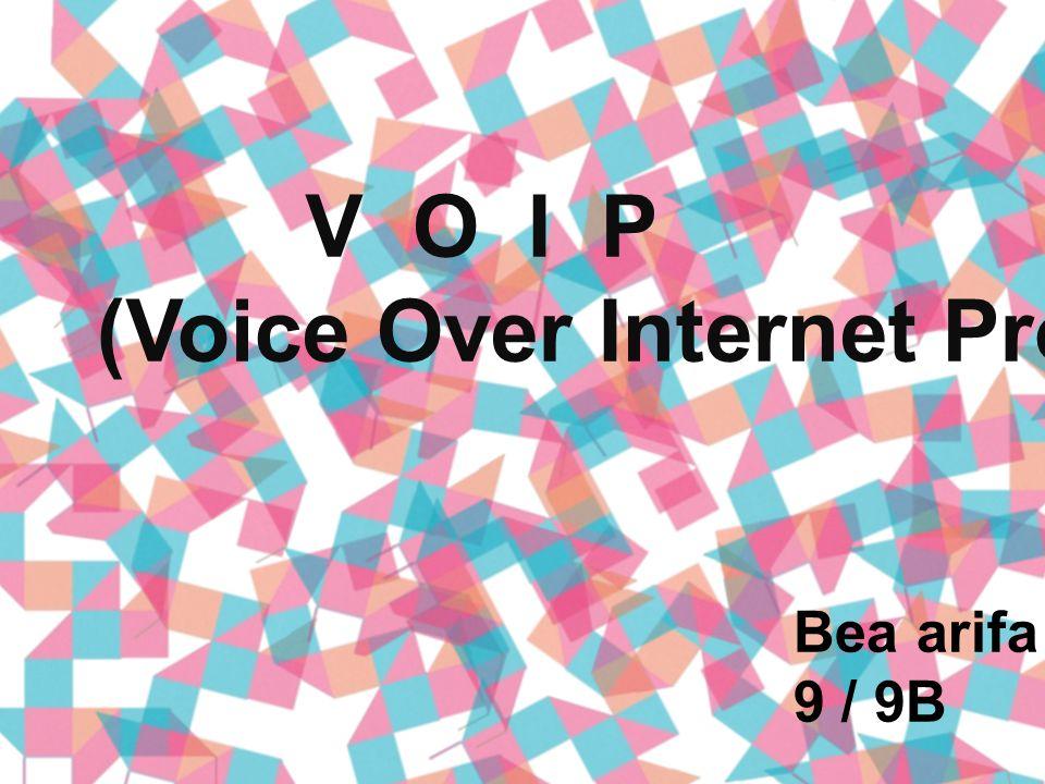 V O I P (Voice Over Internet Protocol) Bea arifa 9 / 9B