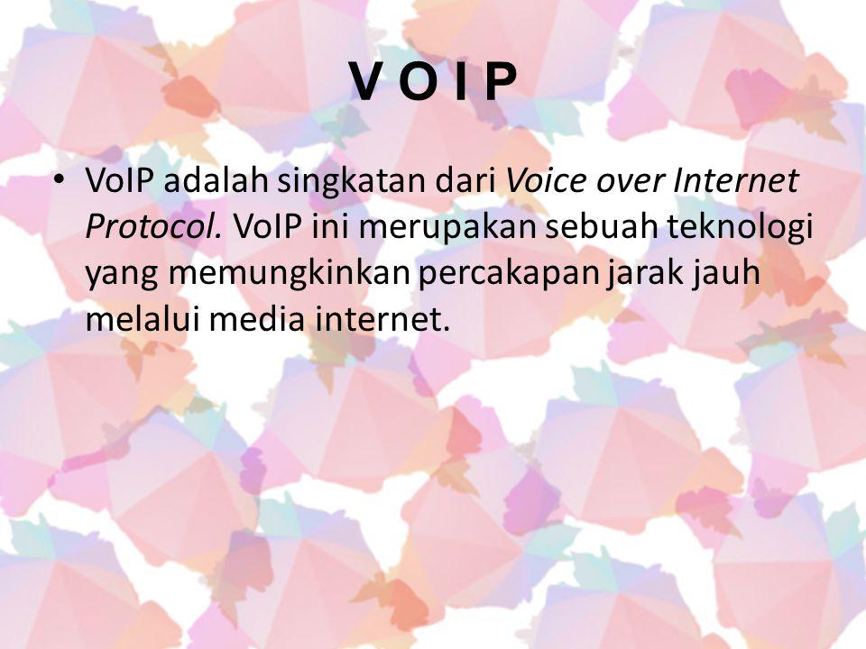 V O I P VoIP adalah singkatan dari Voice over Internet Protocol. VoIP ini merupakan sebuah teknologi yang memungkinkan percakapan jarak jauh melalui m