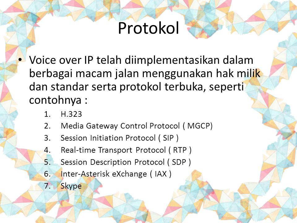 Voice over IP telah diimplementasikan dalam berbagai macam jalan menggunakan hak milik dan standar serta protokol terbuka, seperti contohnya : 1.H.323