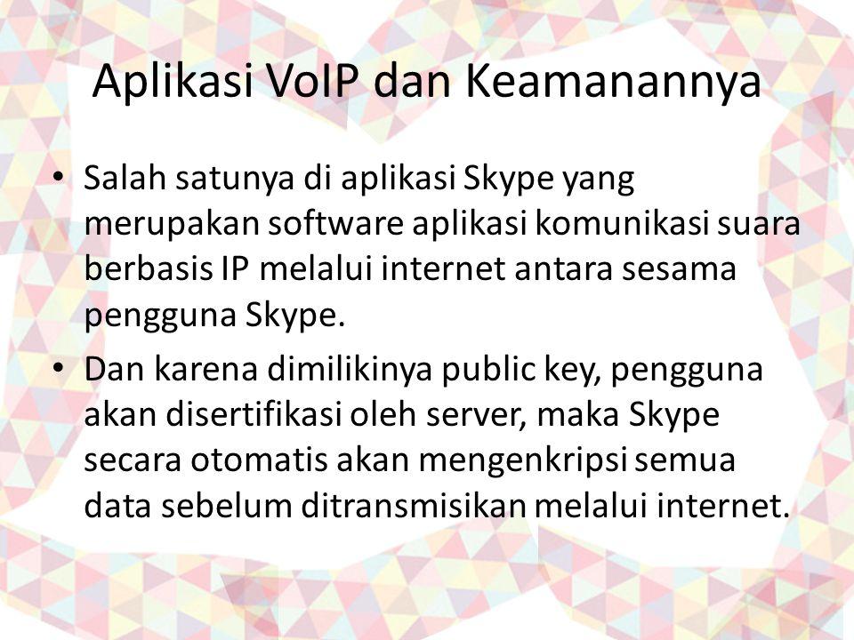 Aplikasi VoIP dan Keamanannya Salah satunya di aplikasi Skype yang merupakan software aplikasi komunikasi suara berbasis IP melalui internet antara se
