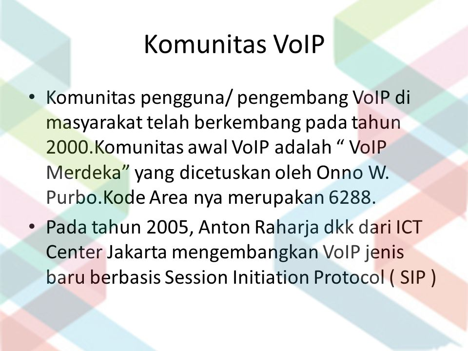 """Komunitas VoIP Komunitas pengguna/ pengembang VoIP di masyarakat telah berkembang pada tahun 2000.Komunitas awal VoIP adalah """" VoIP Merdeka"""" yang dice"""