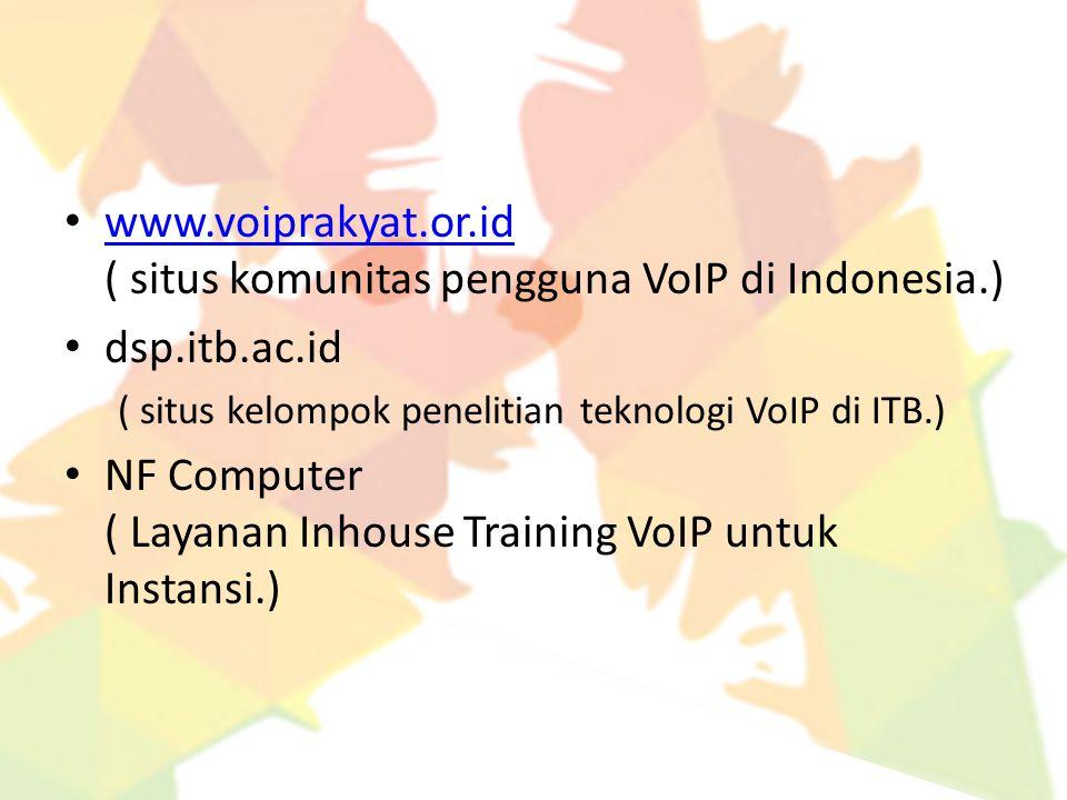 www.voiprakyat.or.id ( situs komunitas pengguna VoIP di Indonesia.) www.voiprakyat.or.id dsp.itb.ac.id ( situs kelompok penelitian teknologi VoIP di I