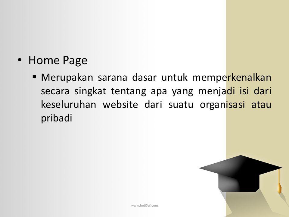 Home Page  Merupakan sarana dasar untuk memperkenalkan secara singkat tentang apa yang menjadi isi dari keseluruhan website dari suatu organisasi ata