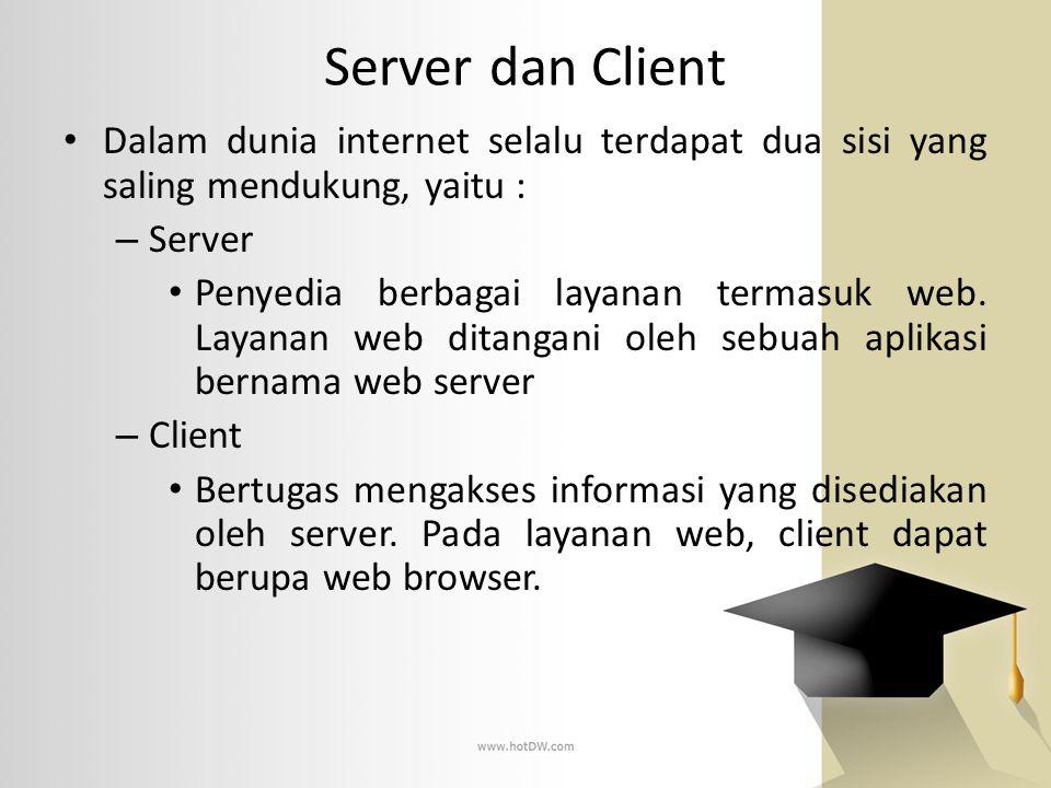 Server dan Client Dalam dunia internet selalu terdapat dua sisi yang saling mendukung, yaitu : – Server Penyedia berbagai layanan termasuk web. Layana