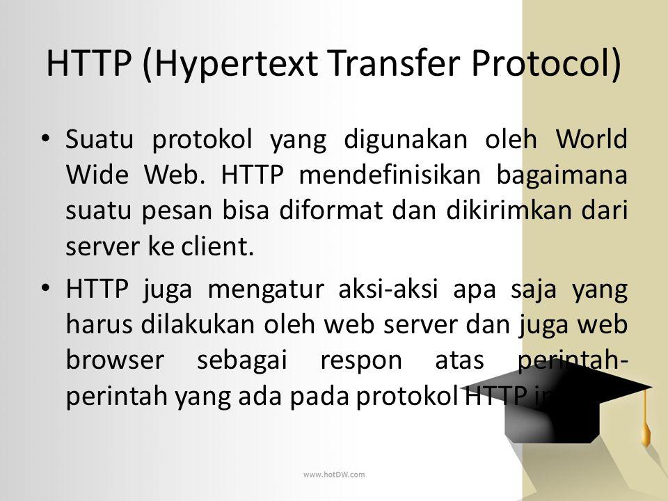 HTTP (Hypertext Transfer Protocol) Suatu protokol yang digunakan oleh World Wide Web. HTTP mendefinisikan bagaimana suatu pesan bisa diformat dan diki