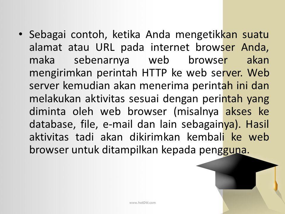 URL (Uniform Resource Locator) Digunakan untuk menentukan lokasi informasi pada suatu web server Dapat diibaratkan sebagai suatu alamat, yang terdiri dari : o Protokol yang digunakan oleh suatu browser untuk mengambil informasi o Nama komputer (server) dimana informasi tersebut berada o Jalur/path serta nama file dari suatu informasi
