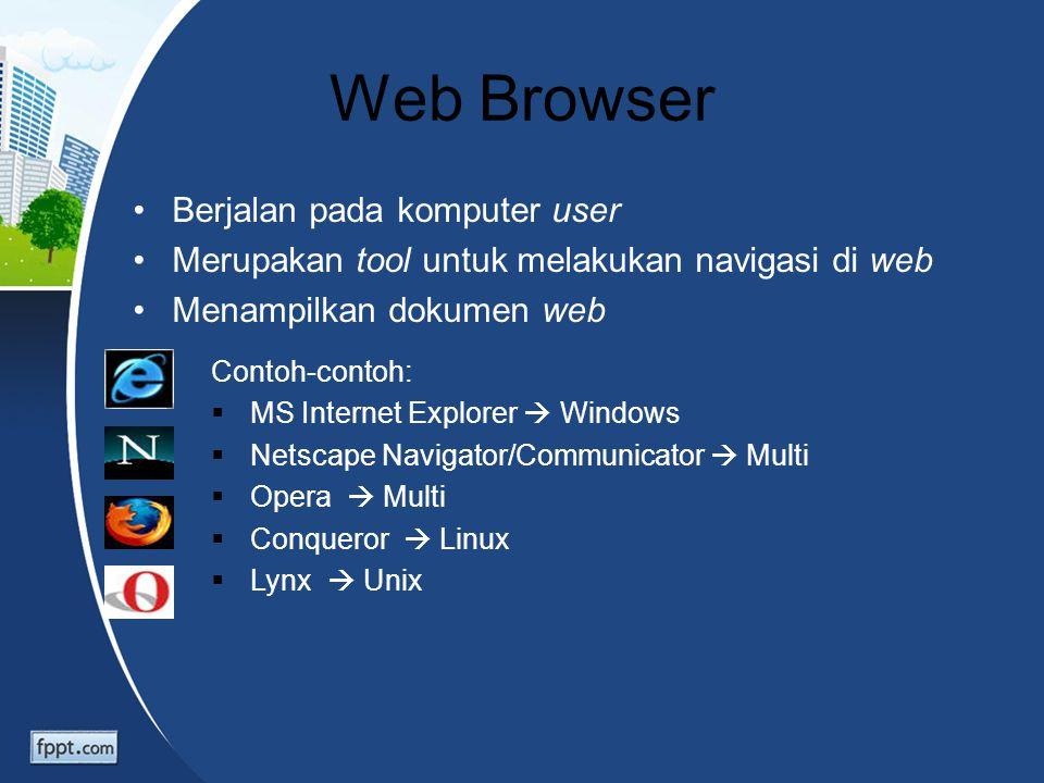 Web Browser Berjalan pada komputer user Merupakan tool untuk melakukan navigasi di web Menampilkan dokumen web Contoh-contoh:  MS Internet Explorer 