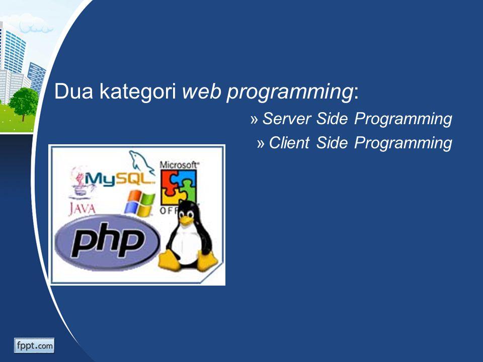 Dua kategori web programming: »Server Side Programming »Client Side Programming