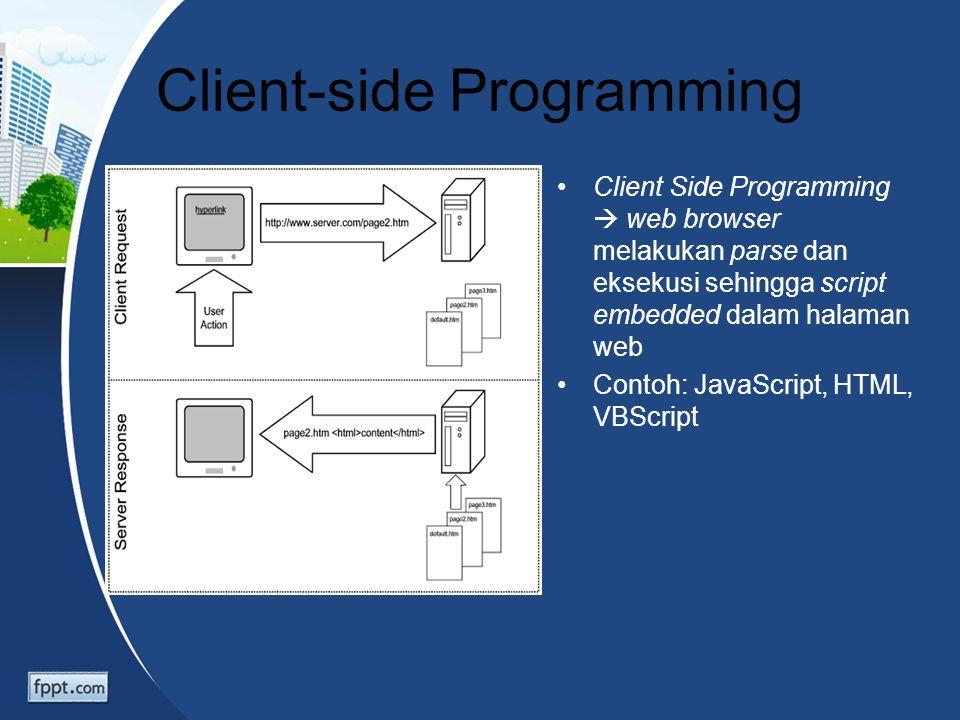 Client-side Programming Client Side Programming  web browser melakukan parse dan eksekusi sehingga script embedded dalam halaman web Contoh: JavaScri