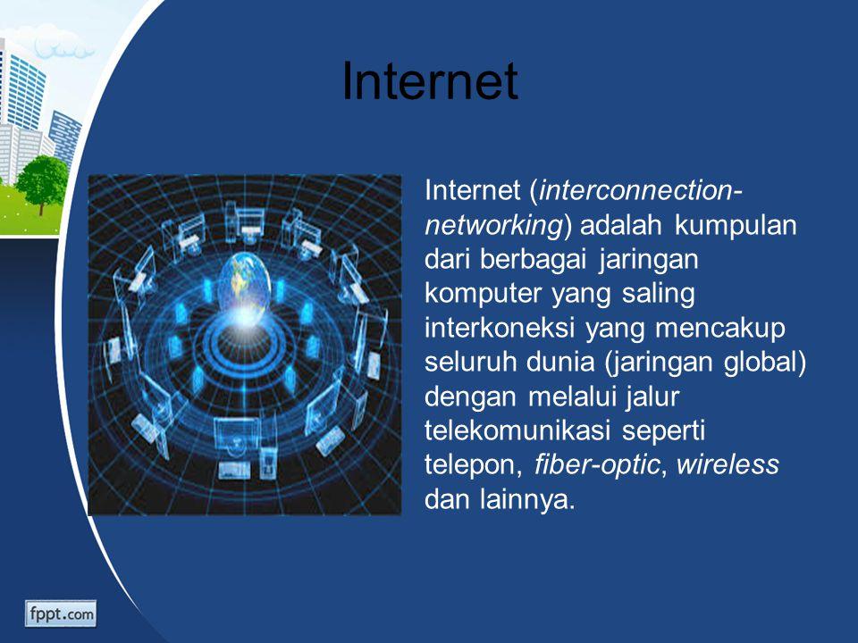 Internet Internet (interconnection- networking) adalah kumpulan dari berbagai jaringan komputer yang saling interkoneksi yang mencakup seluruh dunia (