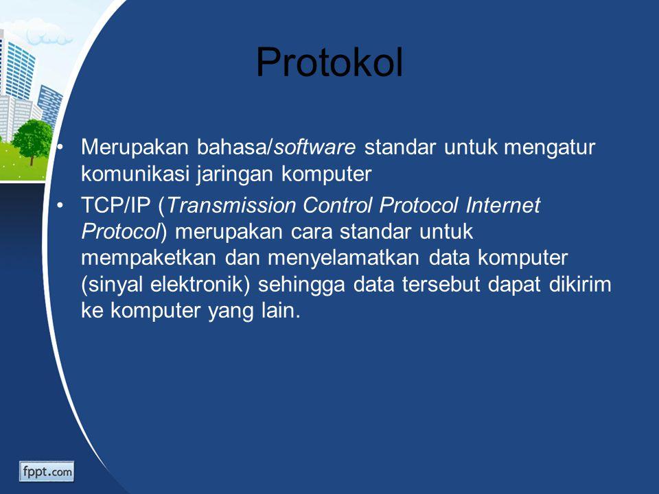 Protokol Merupakan bahasa/software standar untuk mengatur komunikasi jaringan komputer TCP/IP (Transmission Control Protocol Internet Protocol) merupa