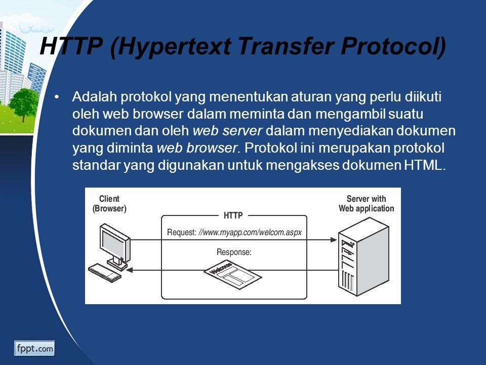 HTTP (Hypertext Transfer Protocol) Adalah protokol yang menentukan aturan yang perlu diikuti oleh web browser dalam meminta dan mengambil suatu dokume