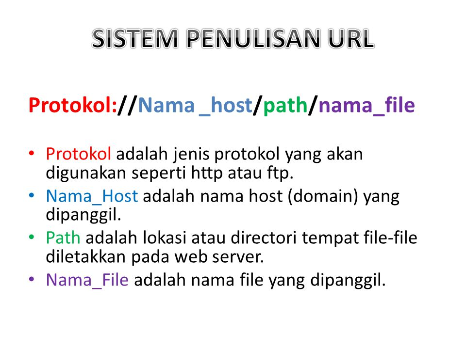 Protokol://Nama _host/path/nama_file Protokol adalah jenis protokol yang akan digunakan seperti http atau ftp.
