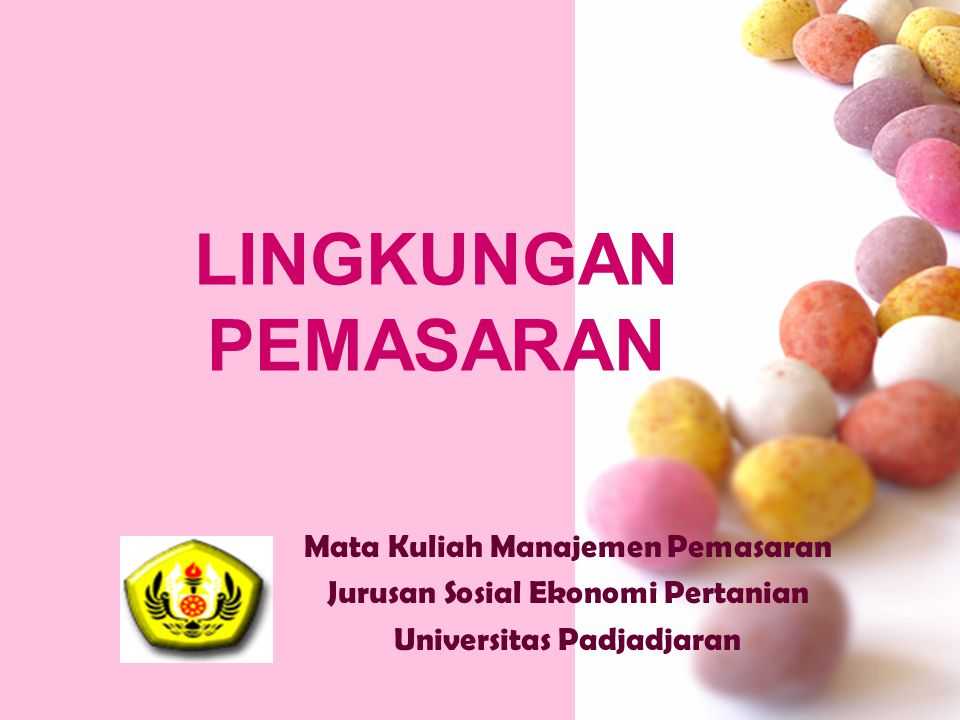LINGKUNGAN PEMASARAN Mata Kuliah Manajemen Pemasaran Jurusan Sosial Ekonomi Pertanian Universitas Padjadjaran