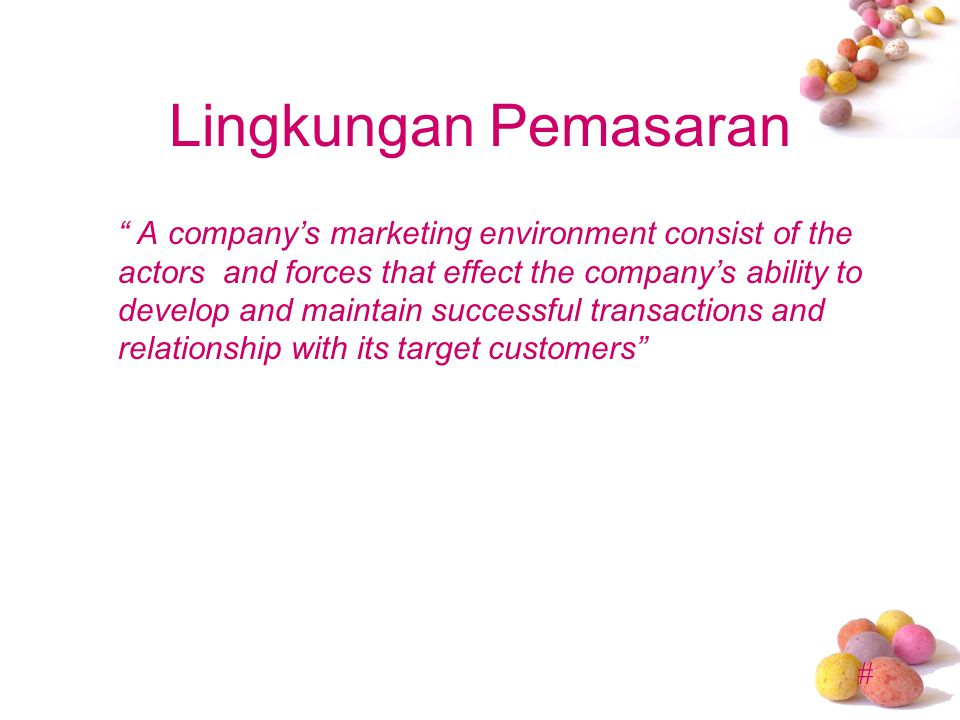 """# Lingkungan Pemasaran """" A company's marketing environment consist of the actors and forces that effect the company's ability to develop and maintain"""