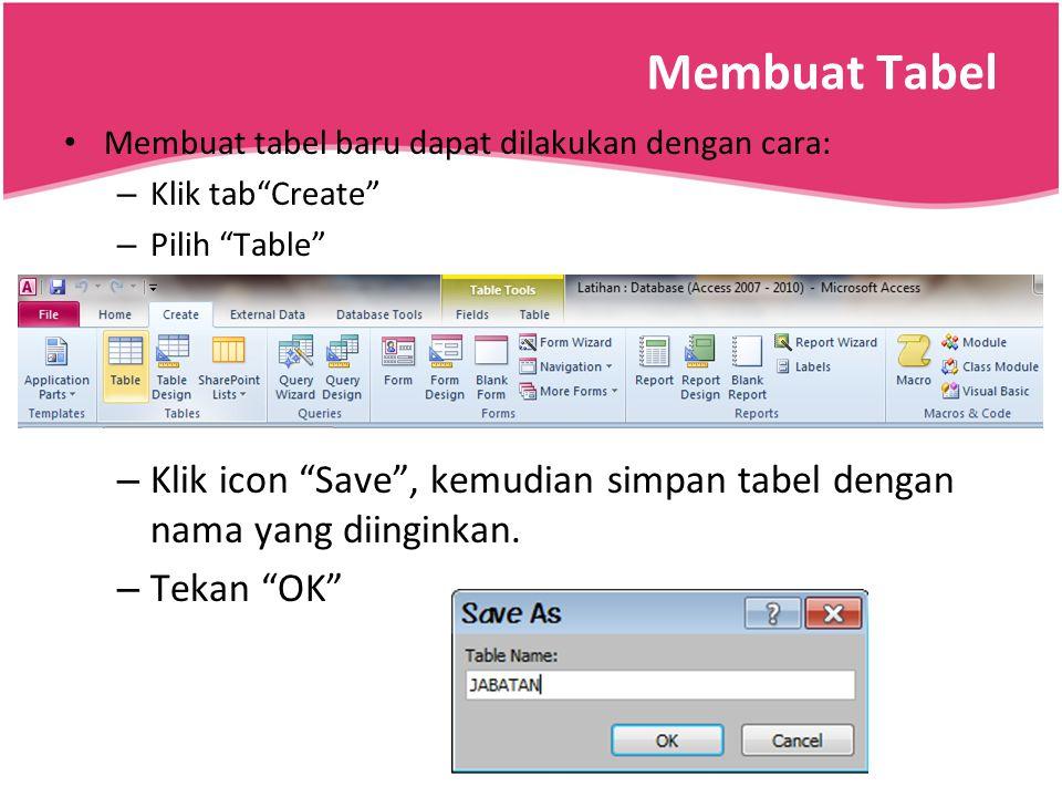 """Membuat Tabel Membuat tabel baru dapat dilakukan dengan cara: – Klik tab""""Create"""" – Pilih """"Table"""" – Klik icon """"Save"""", kemudian simpan tabel dengan nama"""