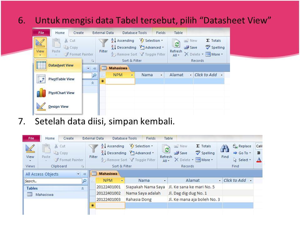 """6.Untuk mengisi data Tabel tersebut, pilih """"Datasheet View"""" 7.Setelah data diisi, simpan kembali."""