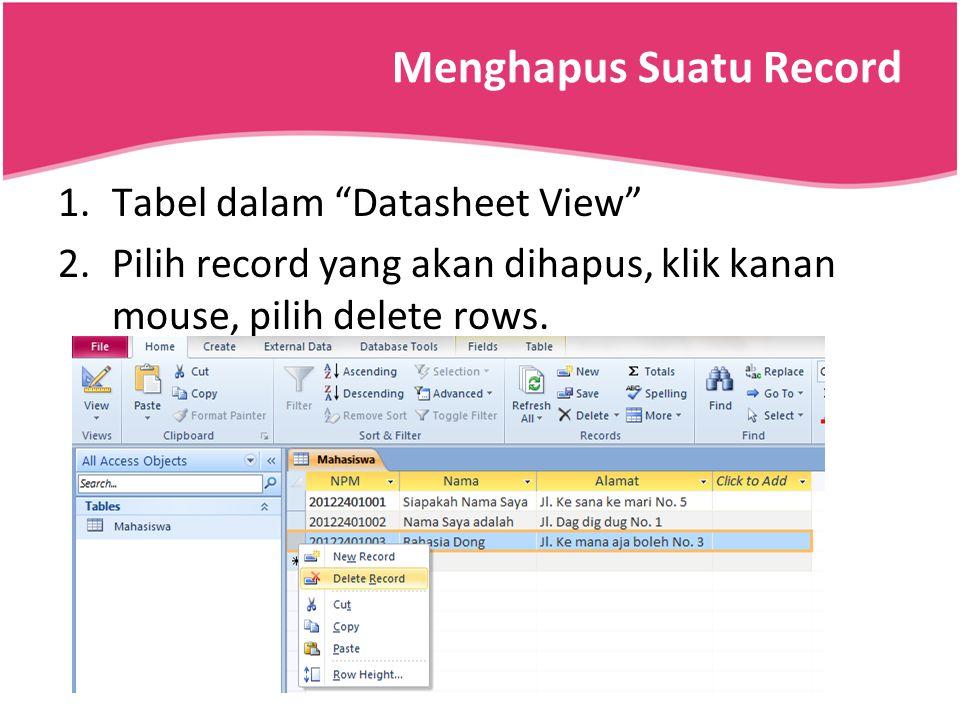 "Menghapus Suatu Record 1.Tabel dalam ""Datasheet View"" 2.Pilih record yang akan dihapus, klik kanan mouse, pilih delete rows."