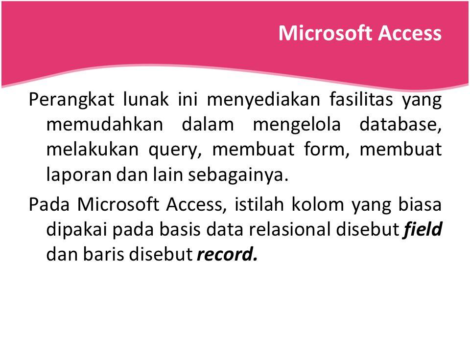 Microsoft Access Perangkat lunak ini menyediakan fasilitas yang memudahkan dalam mengelola database, melakukan query, membuat form, membuat laporan da