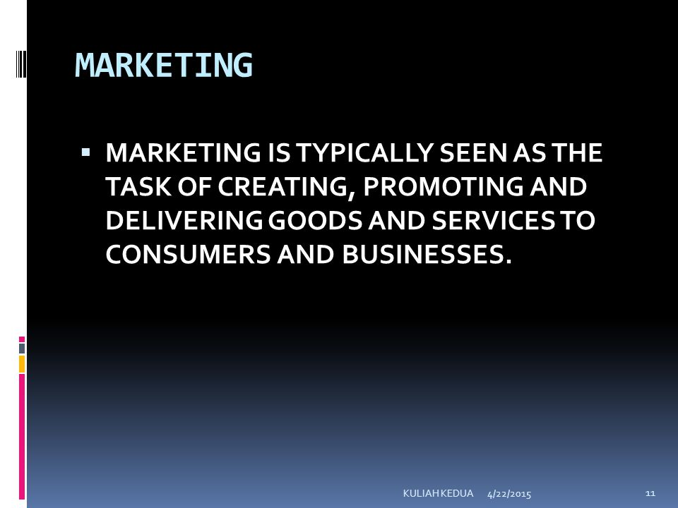 MARKETING  MARKETING IS TYPICALLY SEEN AS THE TASK OF CREATING, PROMOTING AND DELIVERING GOODS AND SERVICES TO CONSUMERS AND BUSINESSES.