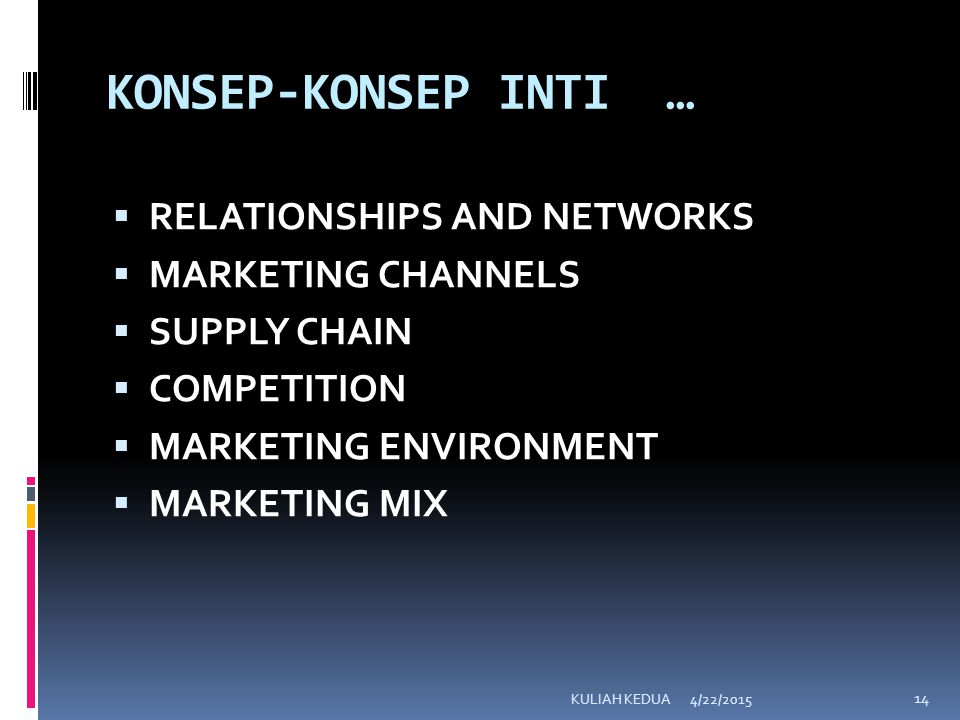 KONSEP-KONSEP INTI …  RELATIONSHIPS AND NETWORKS  MARKETING CHANNELS  SUPPLY CHAIN  COMPETITION  MARKETING ENVIRONMENT  MARKETING MIX 4/22/2015KULIAH KEDUA 14