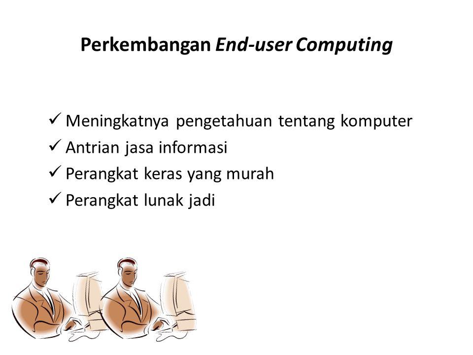 End-User Computing sebagai Masalah Strategis Para pemakai akhir dikelompokan berdasarkan kemampuan computer, yakni: End-User Non-Pemrograman User Tingkatan Perintah Programmer End-User Personel Pendukung Fungsional Personel Pendukung Komputerisasi End-User Programmer