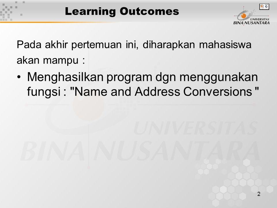 2 Learning Outcomes Pada akhir pertemuan ini, diharapkan mahasiswa akan mampu : Menghasilkan program dgn menggunakan fungsi : Name and Address Conversions