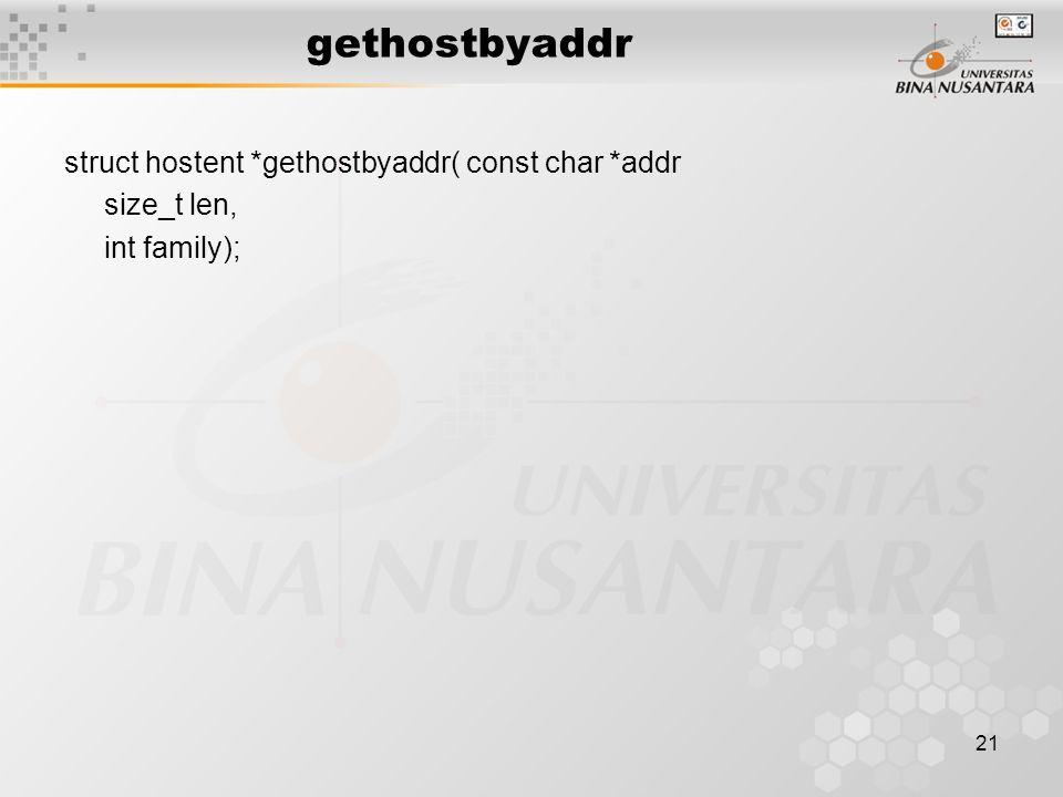 21 gethostbyaddr struct hostent *gethostbyaddr( const char *addr size_t len, int family);