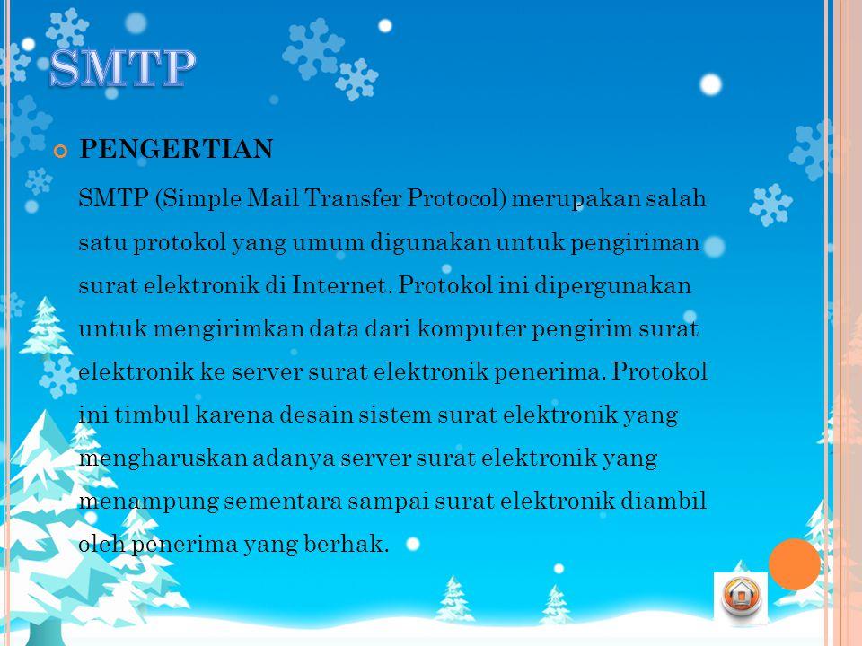 PENGERTIAN SMTP (Simple Mail Transfer Protocol) merupakan salah satu protokol yang umum digunakan untuk pengiriman surat elektronik di Internet. Proto