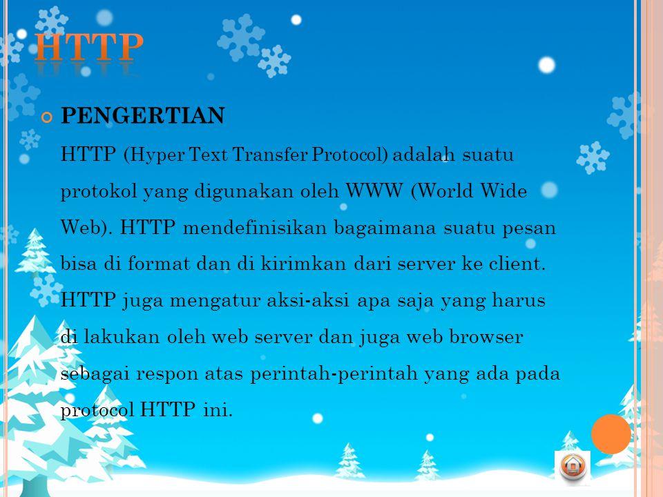 PENGERTIAN HTTP ( Hyper Text Transfer Protocol ) adalah suatu protokol yang digunakan oleh WWW (World Wide Web). HTTP mendefinisikan bagaimana suatu p
