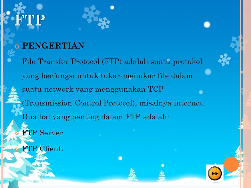 PENGERTIAN File Transfer Protocol (FTP) adalah suatu protokol yang berfungsi untuk tukar-menukar file dalam suatu network yang menggunakan TCP (Transmission Control Protocol), misalnya internet.