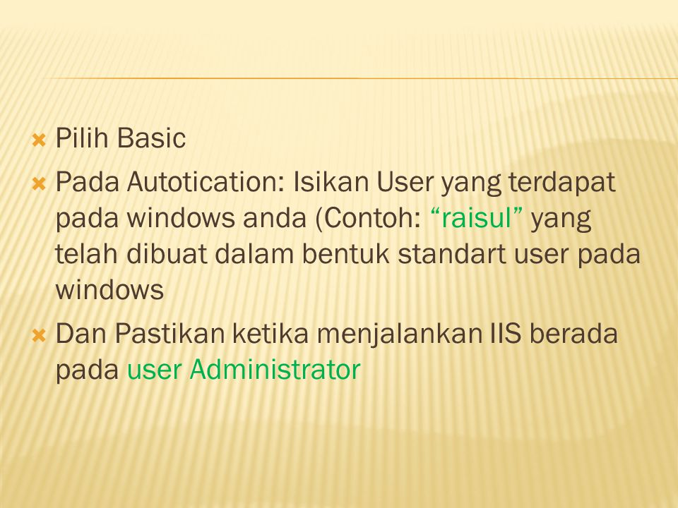  Pilih Basic  Pada Autotication: Isikan User yang terdapat pada windows anda (Contoh: raisul yang telah dibuat dalam bentuk standart user pada windows  Dan Pastikan ketika menjalankan IIS berada pada user Administrator