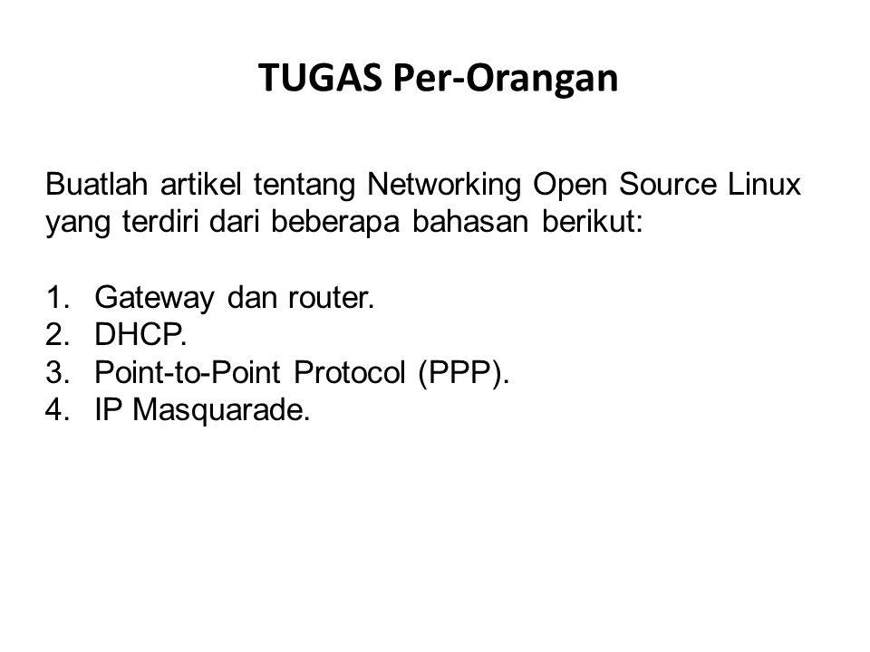 TUGAS Per-Orangan Buatlah artikel tentang Networking Open Source Linux yang terdiri dari beberapa bahasan berikut: 1.Gateway dan router. 2.DHCP. 3.Poi