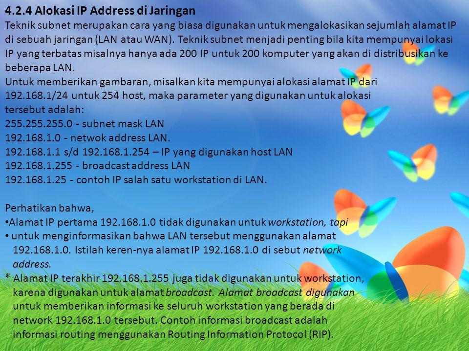 4.2.4 Alokasi IP Address di Jaringan Teknik subnet merupakan cara yang biasa digunakan untuk mengalokasikan sejumlah alamat IP di sebuah jaringan (LAN atau WAN).