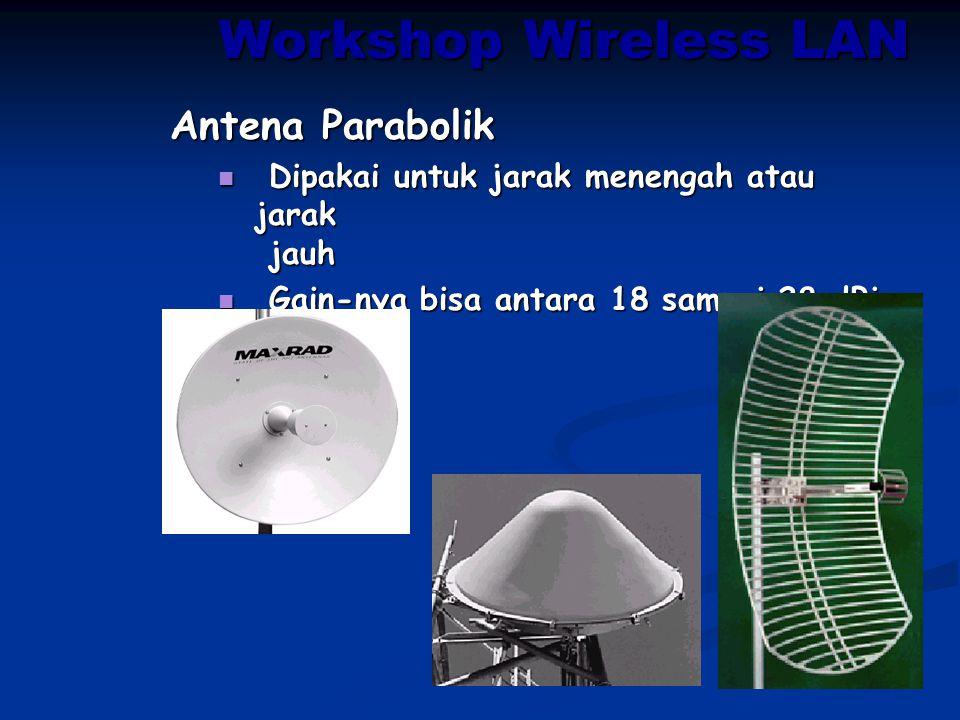 Workshop Wireless LAN Antena Parabolik Dipakai untuk jarak menengah atau jarak jauh Dipakai untuk jarak menengah atau jarak jauh Gain-nya bisa antara
