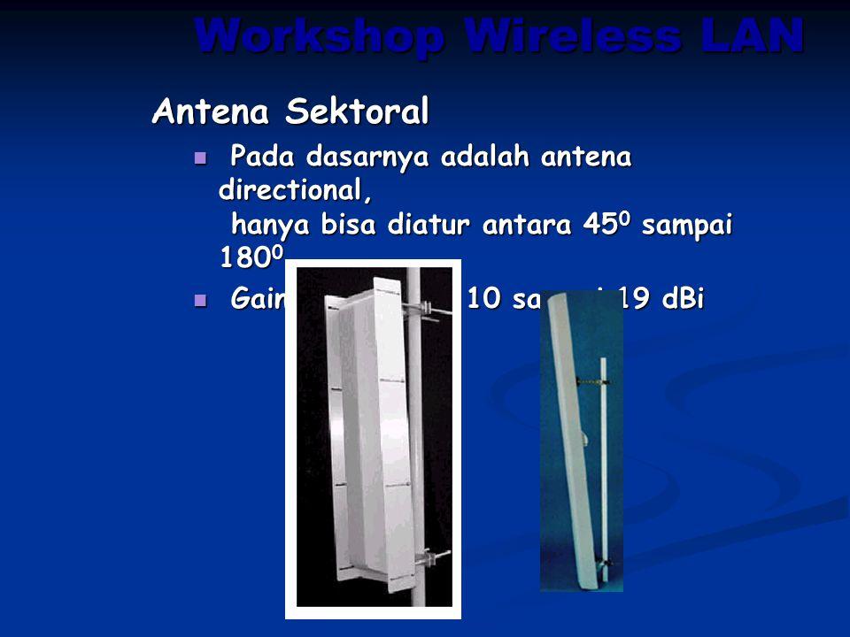 Workshop Wireless LAN Antena Sektoral Pada dasarnya adalah antena directional, hanya bisa diatur antara 45 0 sampai 180 0 Pada dasarnya adalah antena