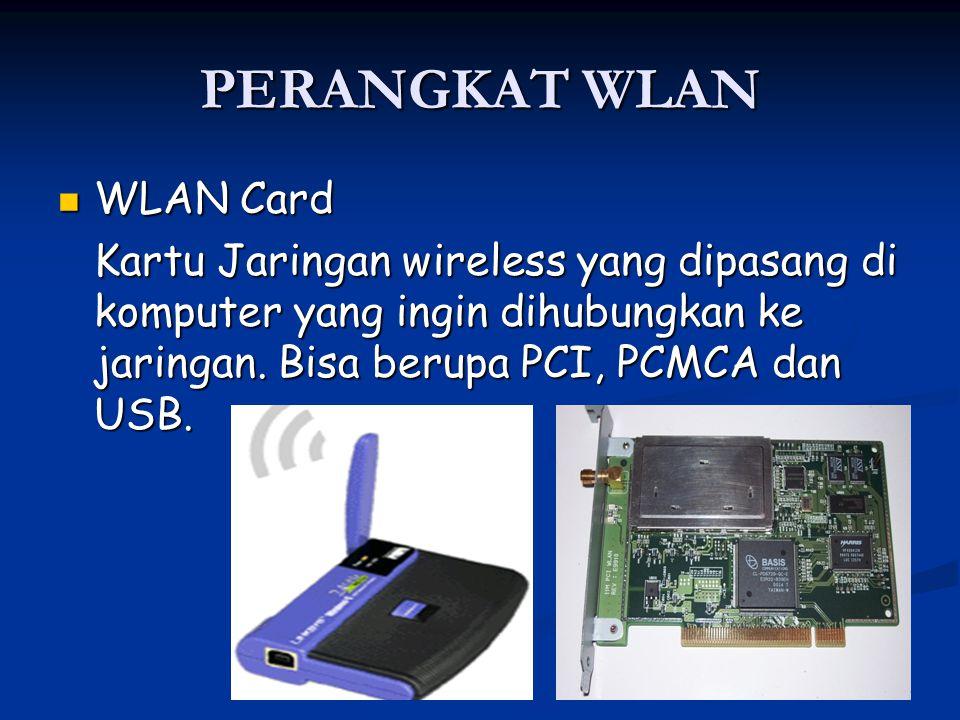 PERANGKAT WLAN WLAN Card WLAN Card Kartu Jaringan wireless yang dipasang di komputer yang ingin dihubungkan ke jaringan. Bisa berupa PCI, PCMCA dan US