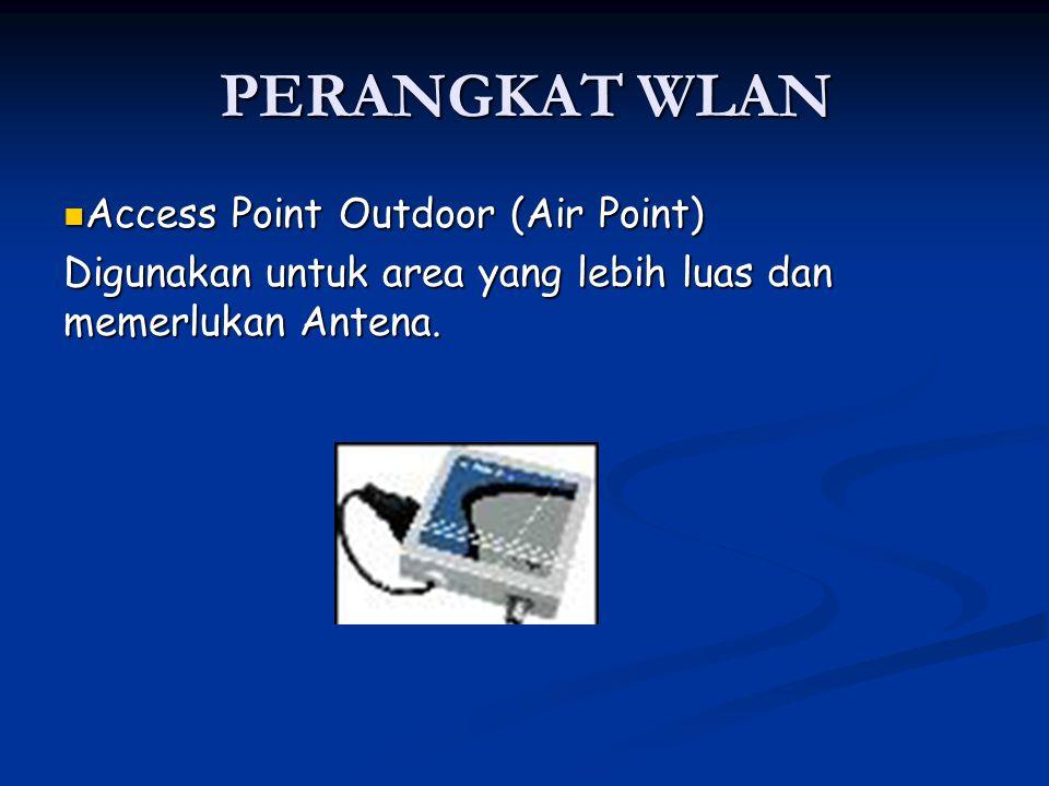 Access Point Outdoor (Air Point) Access Point Outdoor (Air Point) Digunakan untuk area yang lebih luas dan memerlukan Antena. PERANGKAT WLAN