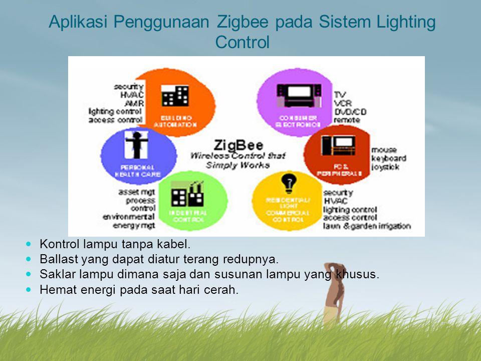 Aplikasi Penggunaan Zigbee pada Sistem Lighting Control Kontrol lampu tanpa kabel. Ballast yang dapat diatur terang redupnya. Saklar lampu dimana saja