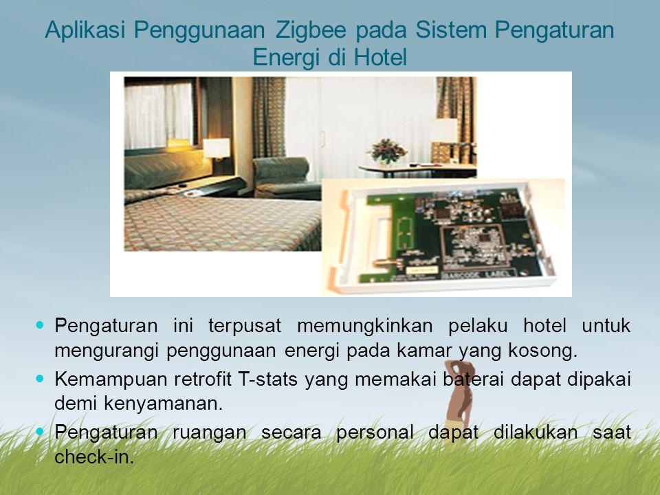 Aplikasi Penggunaan Zigbee pada Sistem Pengaturan Energi di Hotel Pengaturan ini terpusat memungkinkan pelaku hotel untuk mengurangi penggunaan energi
