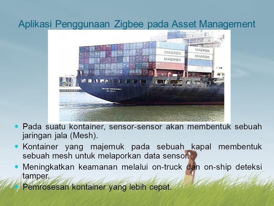 Aplikasi Penggunaan Zigbee pada Asset Management Pada suatu kontainer, sensor-sensor akan membentuk sebuah jaringan jala (Mesh). Kontainer yang majemu