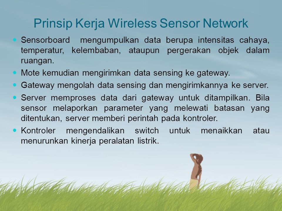 Prinsip Kerja Wireless Sensor Network Sensorboard mengumpulkan data berupa intensitas cahaya, temperatur, kelembaban, ataupun pergerakan objek dalam r